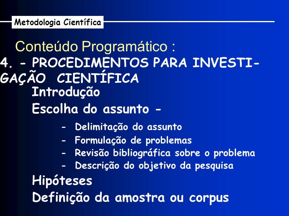Introdução Escolha do assunto - - Delimitação do assunto - Formulação de problemas - Revisão bibliográfica sobre o problema - Descrição do objetivo da