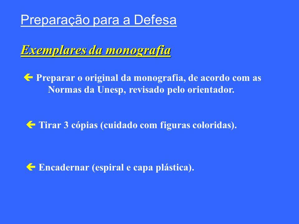 Preparação para a Defesa Exemplares da monografia Preparar o original da monografia, de acordo com as Normas da Unesp, revisado pelo orientador. Tirar