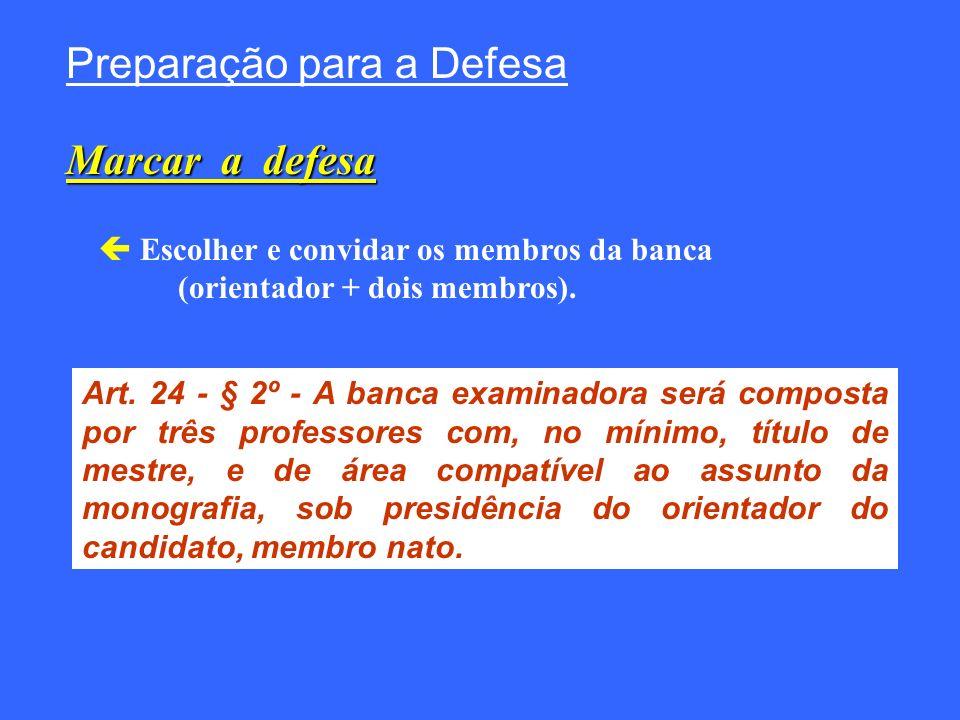 Preparação para a Defesa Marcar a defesa Escolher e convidar os membros da banca (orientador + dois membros). Art. 24 - § 2º - A banca examinadora ser