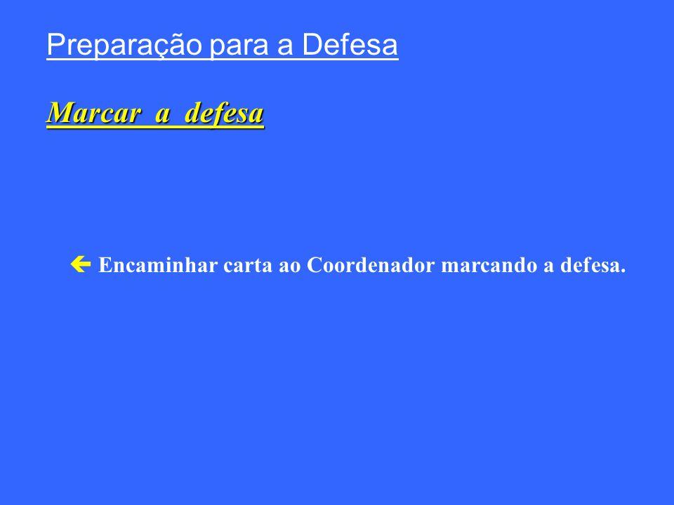 Encaminhar carta ao Coordenador marcando a defesa. Preparação para a Defesa Marcar a defesa