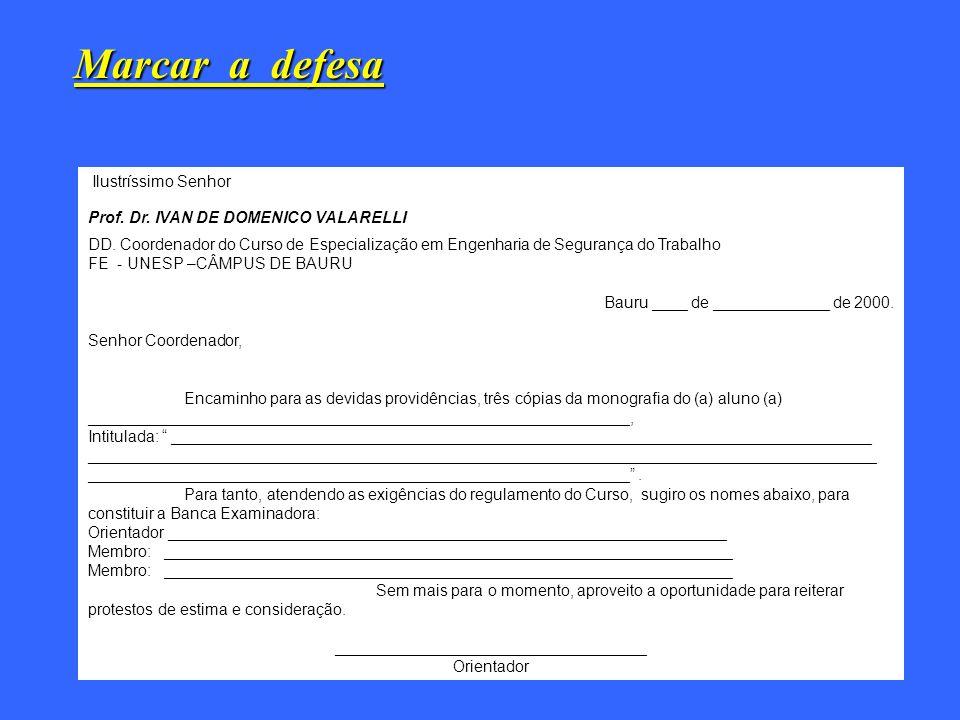 Marcar a defesa Ilustríssimo Senhor Prof. Dr. IVAN DE DOMENICO VALARELLI DD. Coordenador do Curso de Especialização em Engenharia de Segurança do Trab