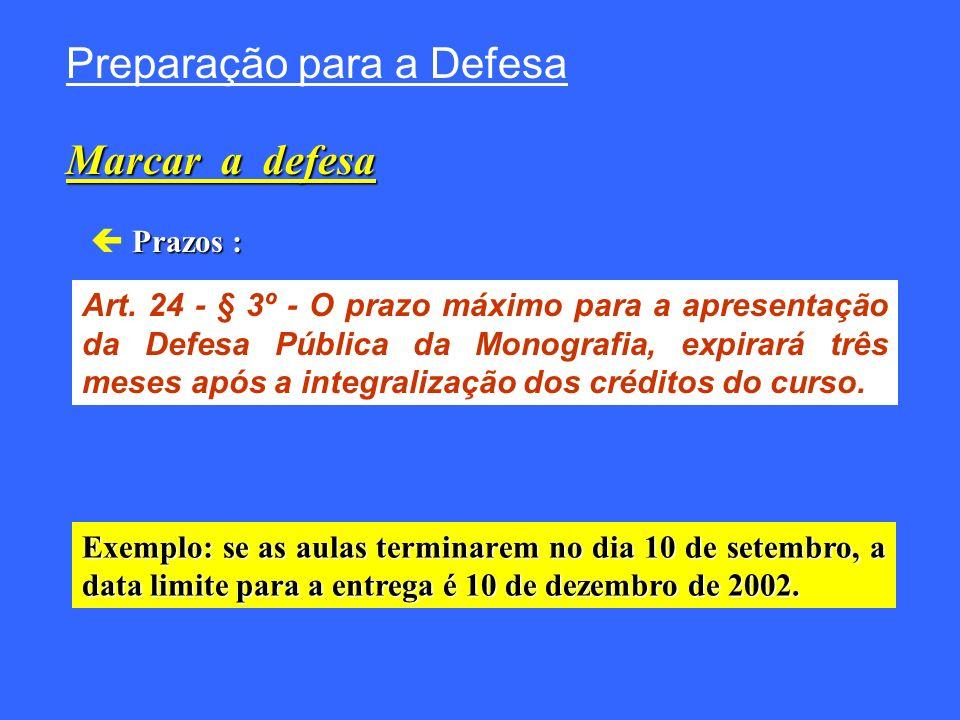 Prazos : Preparação para a Defesa Marcar a defesa Art. 24 - § 3º - O prazo máximo para a apresentação da Defesa Pública da Monografia, expirará três m