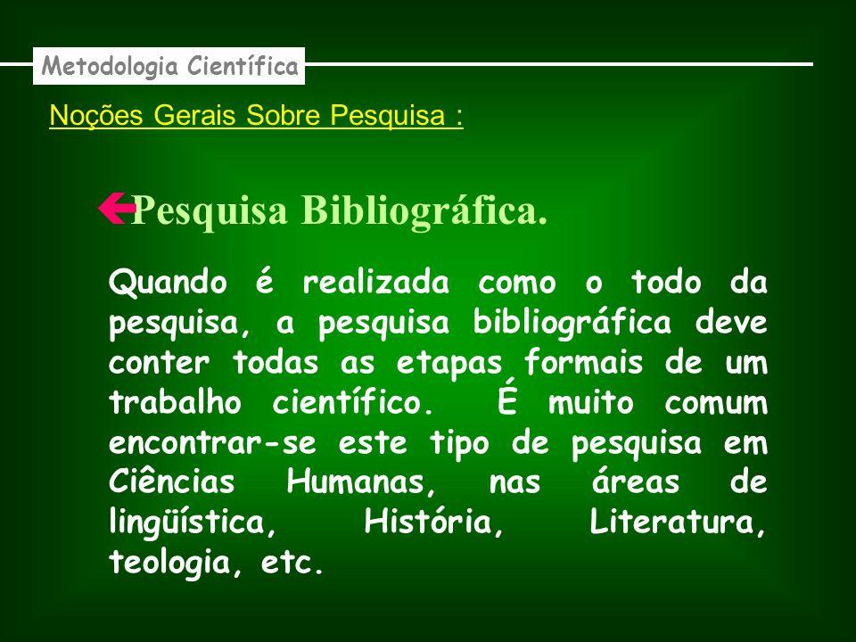 Noções Gerais Sobre Pesquisa : Bibliográfica. Metodologia Científica Quando é realizada como o todo da pesquisa, a pesquisa bibliográfica deve conter
