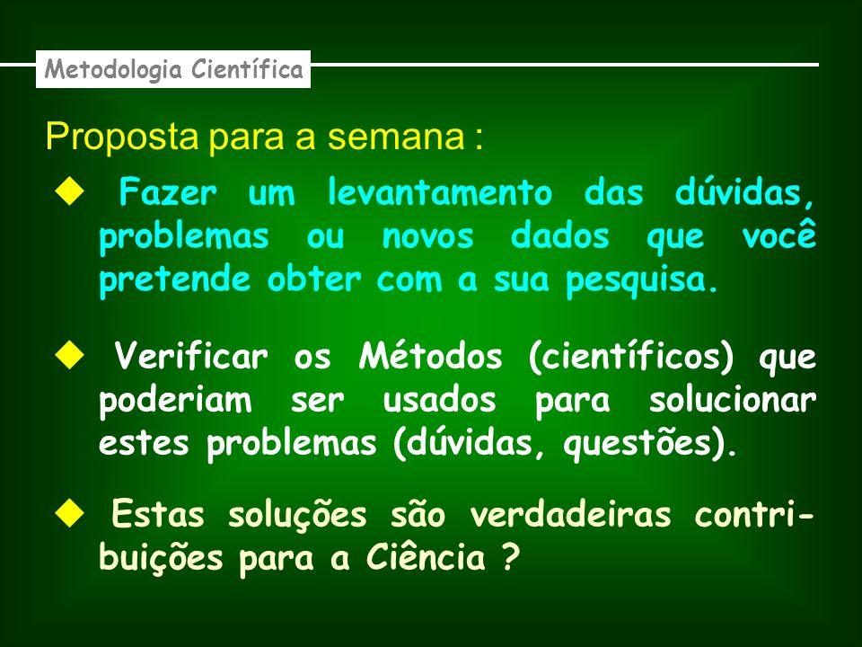 Proposta para a semana : Metodologia Científica Fazer um levantamento das dúvidas, problemas ou novos dados que você pretende obter com a sua pesquisa.