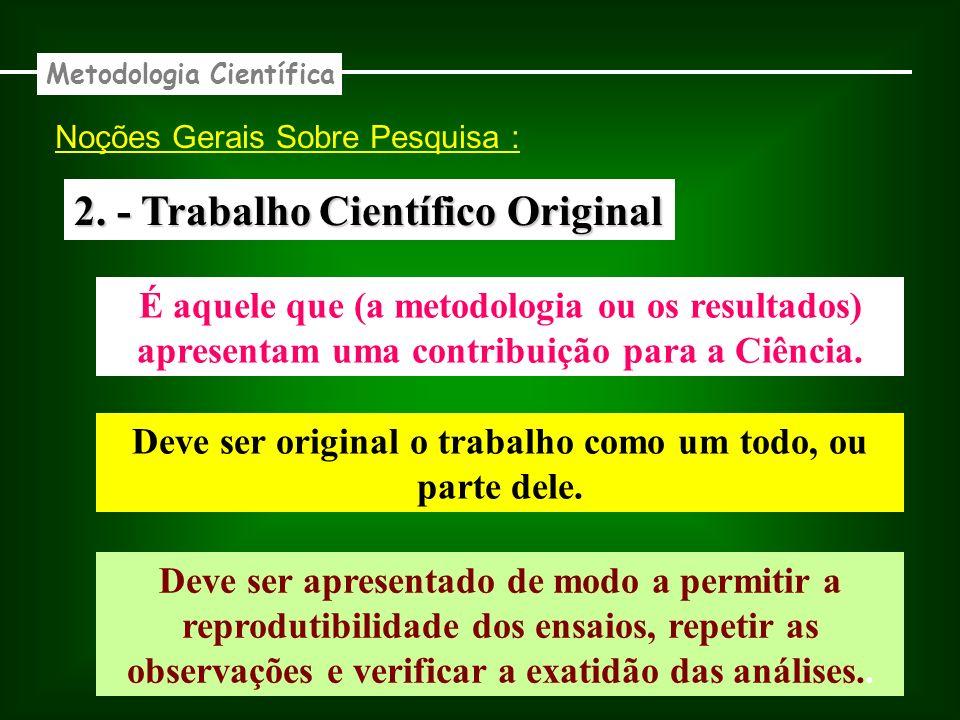 Noções Gerais Sobre Pesquisa : 2. - Trabalho Científico Original É aquele que (a metodologia ou os resultados) apresentam uma contribuição para a Ciên