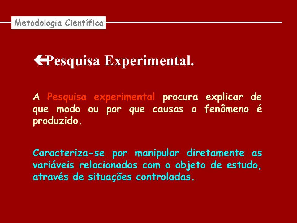Pesquisa Experimental. Metodologia Científica A Pesquisa experimental procura explicar de que modo ou por que causas o fenômeno é produzido. Caracteri
