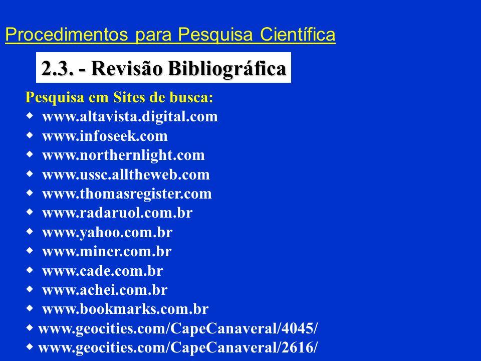 Procedimentos para Pesquisa Científica 2.3. - Revisão Bibliográfica Pesquisa em Sites de busca: www.altavista.digital.com www.infoseek.com www.norther