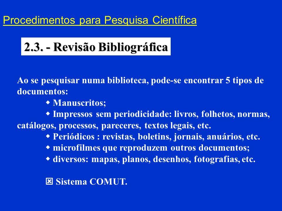Procedimentos para Pesquisa Científica 2.3. - Revisão Bibliográfica Ao se pesquisar numa biblioteca, pode-se encontrar 5 tipos de documentos: Manuscri