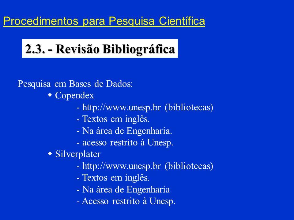 Procedimentos para Pesquisa Científica 2.3. - Revisão Bibliográfica Pesquisa em Bases de Dados: Copendex - http://www.unesp.br (bibliotecas) - Textos