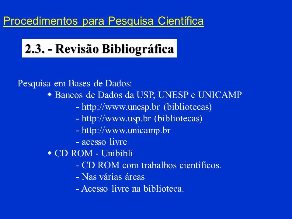 Procedimentos para Pesquisa Científica 2.3. - Revisão Bibliográfica Pesquisa em Bases de Dados: Bancos de Dados da USP, UNESP e UNICAMP - http://www.u
