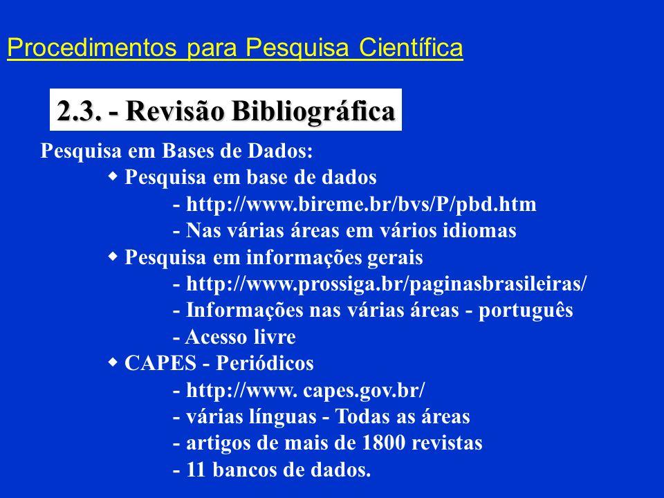 Procedimentos para Pesquisa Científica 2.3. - Revisão Bibliográfica Pesquisa em Bases de Dados: Pesquisa em base de dados - http://www.bireme.br/bvs/P