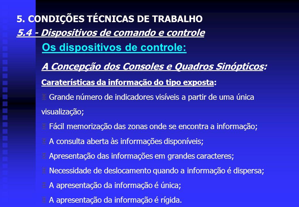 Os dispositivos de controle: 3Centralização X descentralização da apresentação da informação; 3Dimensionamento do sistema (memória, capacidade de trat