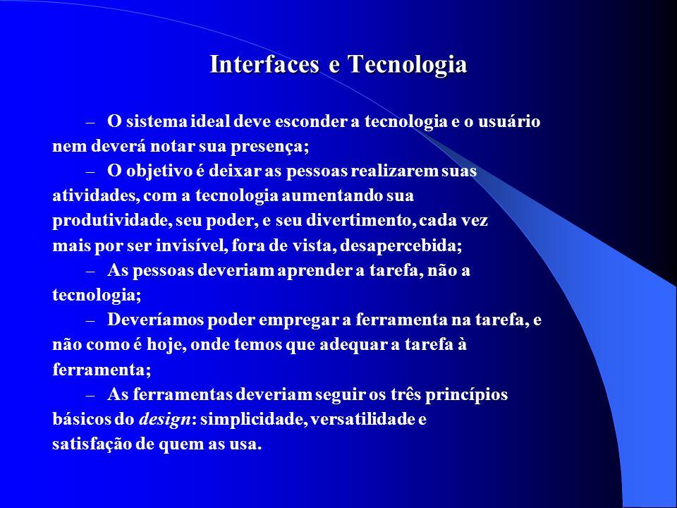 Interfaces e Tecnologia – O sistema ideal deve esconder a tecnologia e o usuário nem deverá notar sua presença; – O objetivo é deixar as pessoas reali