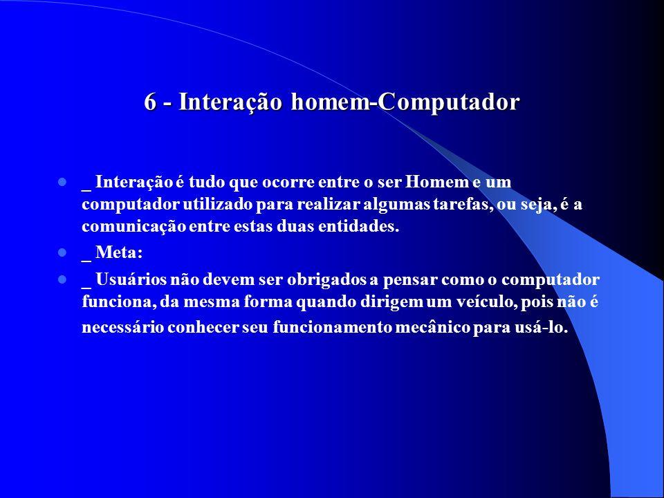 6 - Interação homem-Computador _ Interação é tudo que ocorre entre o ser Homem e um computador utilizado para realizar algumas tarefas, ou seja, é a c