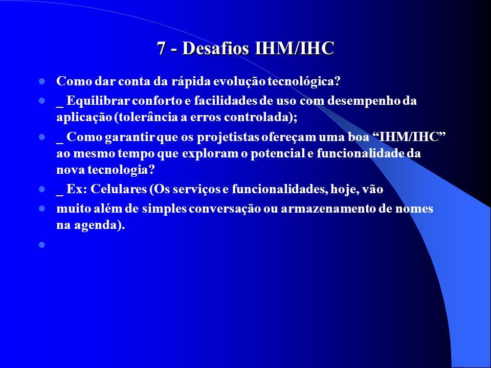 7 - Desafios IHM/IHC Como dar conta da rápida evolução tecnológica? _ Equilibrar conforto e facilidades de uso com desempenho da aplicação (tolerância
