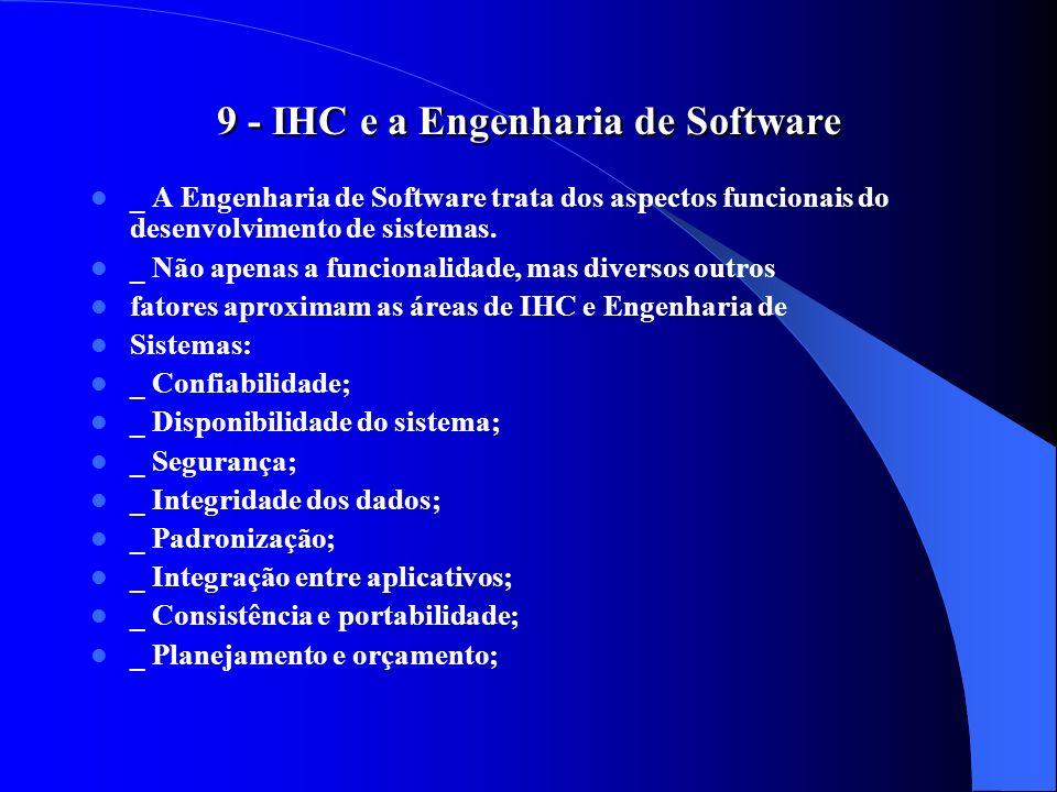 9 - IHC e a Engenharia de Software _ A Engenharia de Software trata dos aspectos funcionais do desenvolvimento de sistemas. _ Não apenas a funcionalid