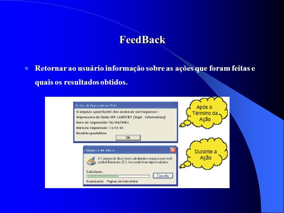 FeedBack Retornar ao usuário informação sobre as ações que foram feitas e quais os resultados obtidos.