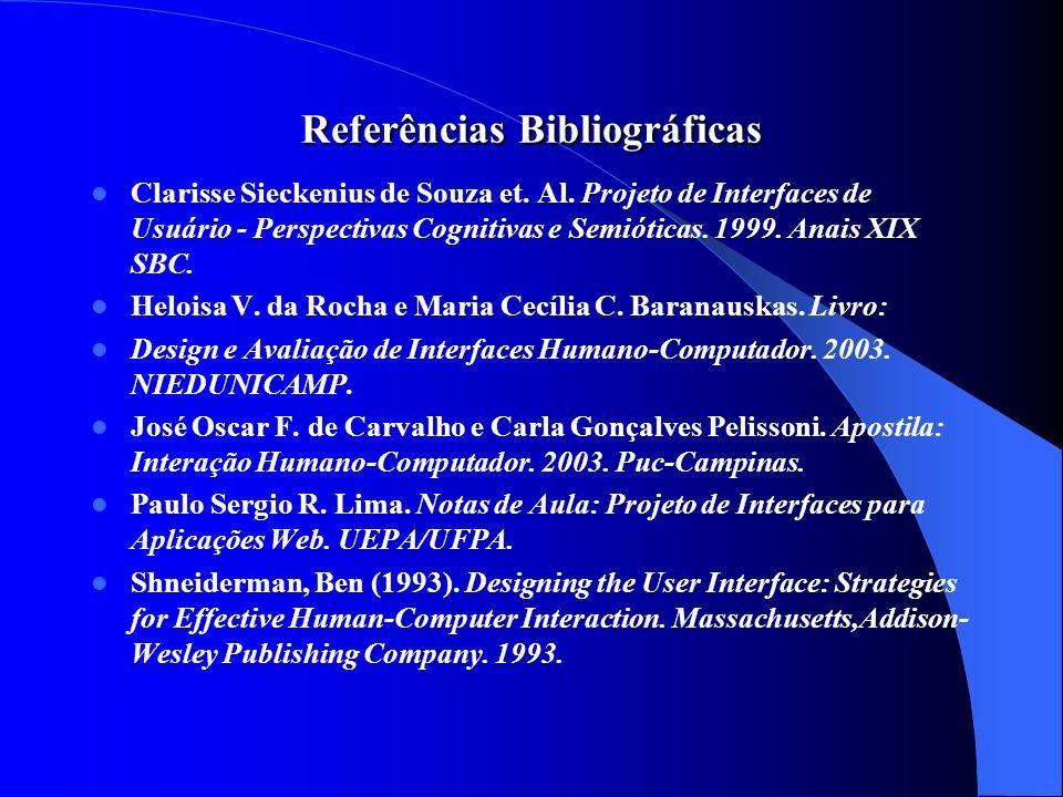 Referências Bibliográficas Referências Bibliográficas Clarisse Sieckenius de Souza et. Al. Projeto de Interfaces de Usuário - Perspectivas Cognitivas