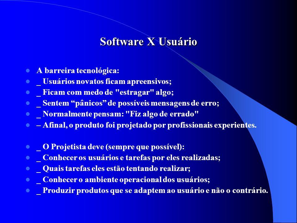 Software X Usuário A barreira tecnológica: _ Usuários novatos ficam apreensivos; _ Ficam com medo de