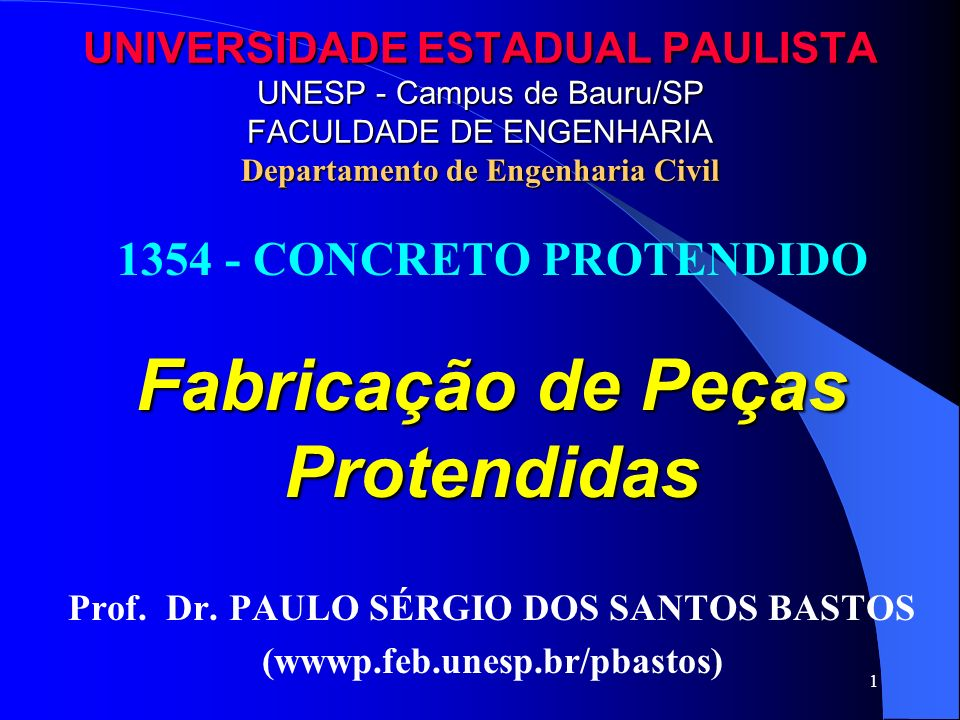 1 UNIVERSIDADE ESTADUAL PAULISTA UNESP - Campus de Bauru/SP FACULDADE DE ENGENHARIA Departamento de Engenharia Civil 1354 - CONCRETO PROTENDIDO Fabric