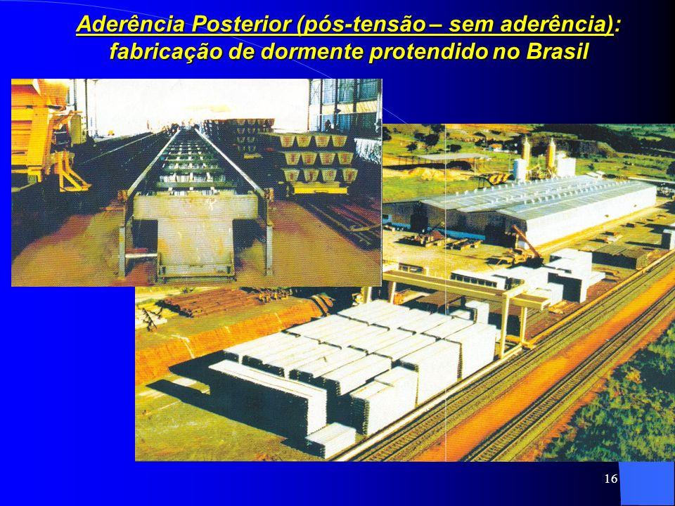 16 Aderência Posterior (pós-tensão – sem aderência): fabricação de dormente protendido no Brasil