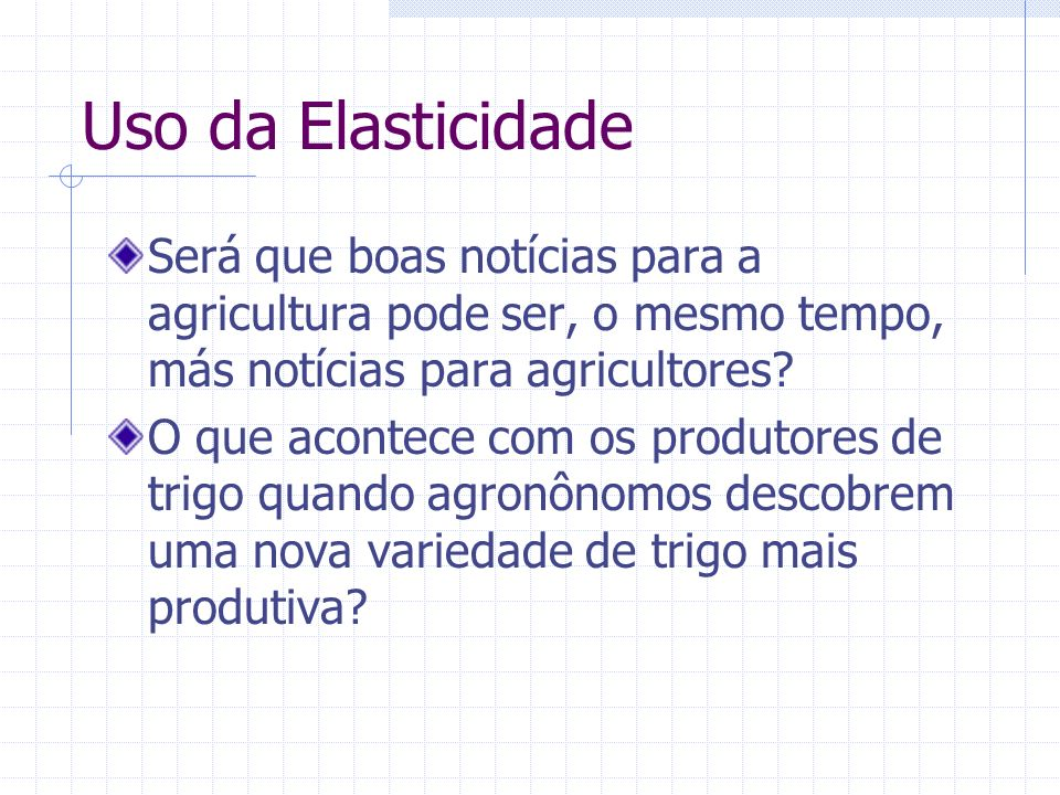 Uso da Elasticidade Será que boas notícias para a agricultura pode ser, o mesmo tempo, más notícias para agricultores? O que acontece com os produtore