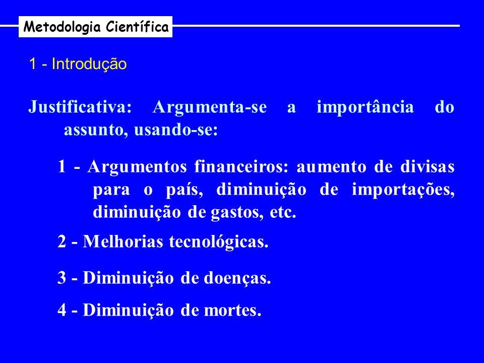 Metodologia Científica 1 - Introdução Justificativa: Argumenta-se a importância do assunto, usando-se: 1 - Argumentos financeiros: aumento de divisas