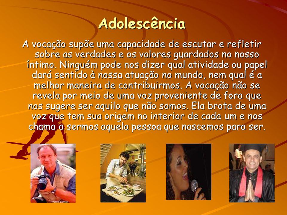 Adolescência A vocação supõe uma capacidade de escutar e refletir sobre as verdades e os valores guardados no nosso íntimo.