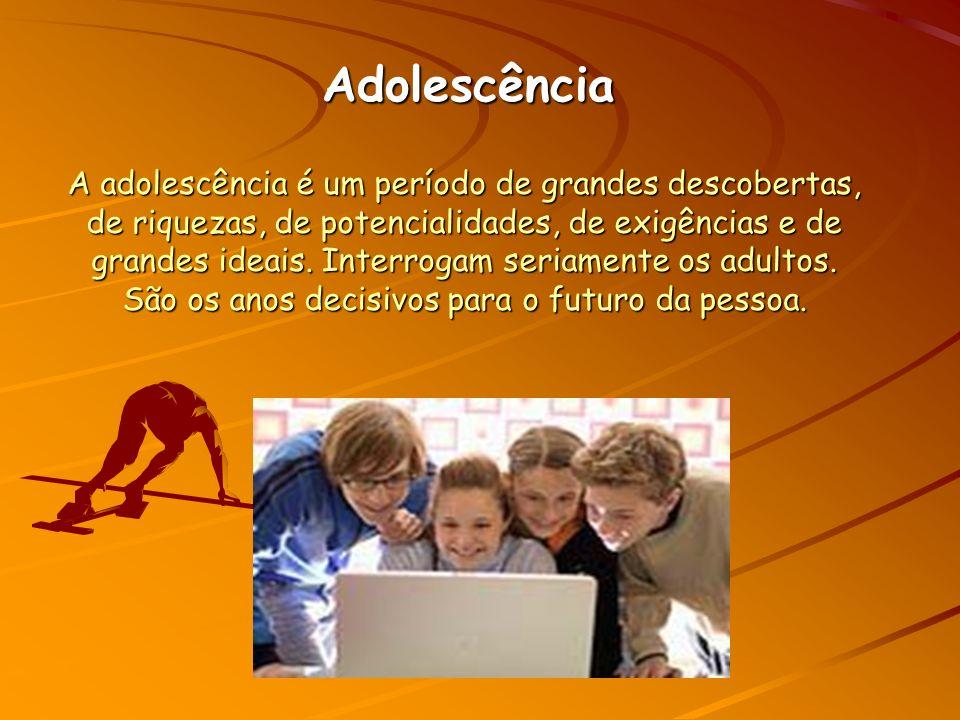 Adolescência A adolescência é um período de grandes descobertas, de riquezas, de potencialidades, de exigências e de grandes ideais.