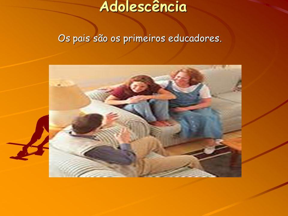 Adolescência Os pais são os primeiros educadores.