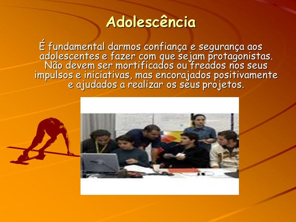 Adolescência É fundamental darmos confiança e segurança aos adolescentes e fazer com que sejam protagonistas.