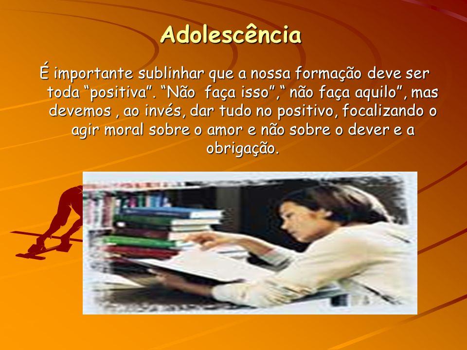 Adolescência É importante sublinhar que a nossa formação deve ser toda positiva.