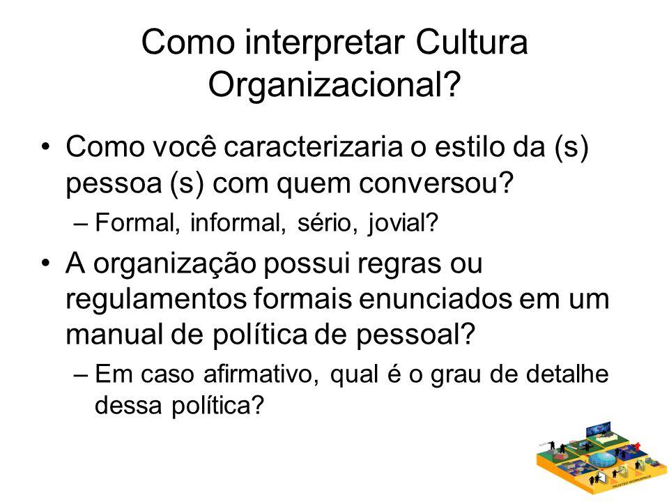 Como interpretar Cultura Organizacional? Como você caracterizaria o estilo da (s) pessoa (s) com quem conversou? –Formal, informal, sério, jovial? A o