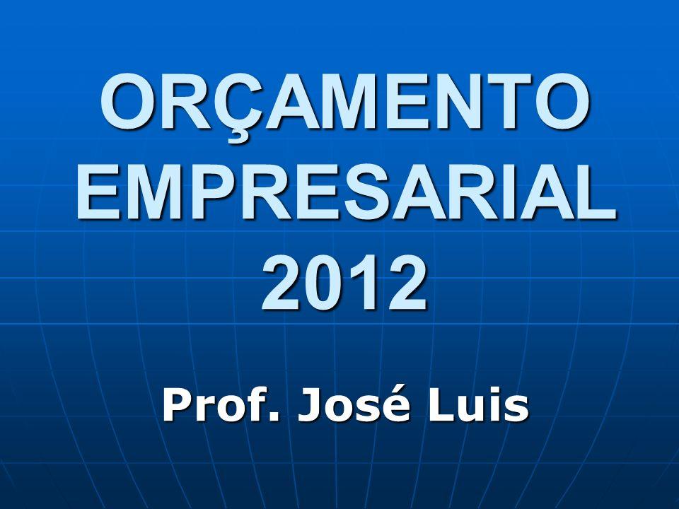 ORÇAMENTO EMPRESARIAL 2012 Prof. José Luis