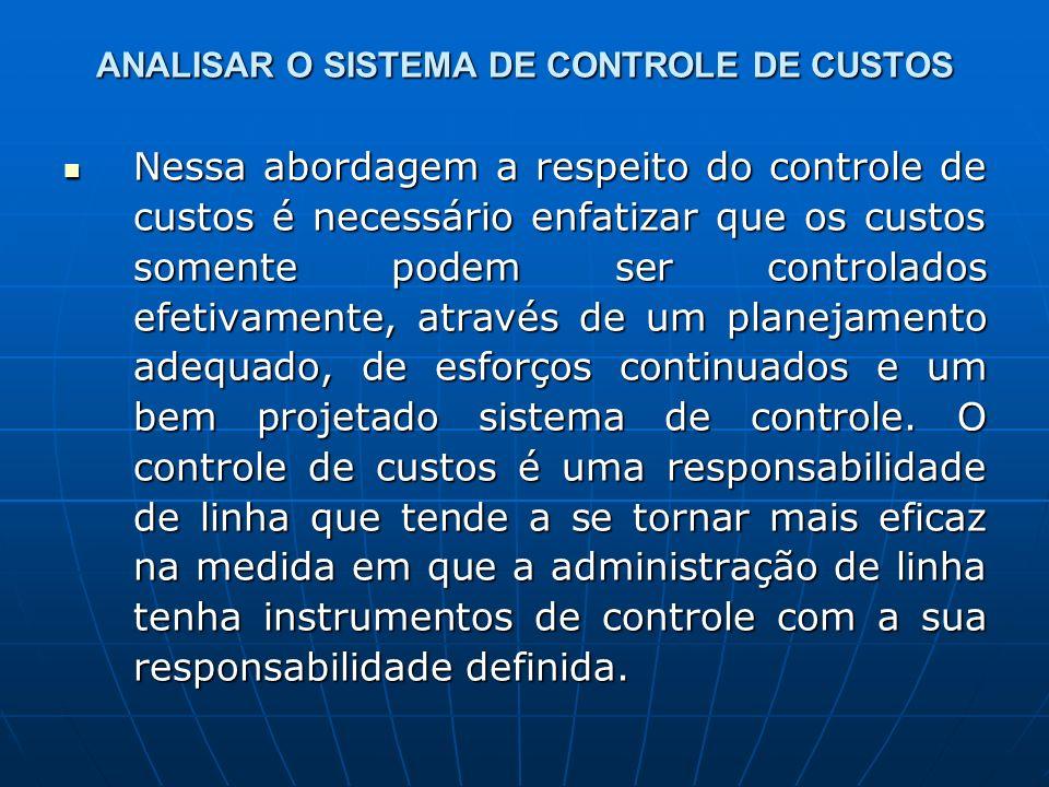 ANALISAR O SISTEMA DE CONTROLE DE CUSTOS Nessa abordagem a respeito do controle de custos é necessário enfatizar que os custos somente podem ser contr