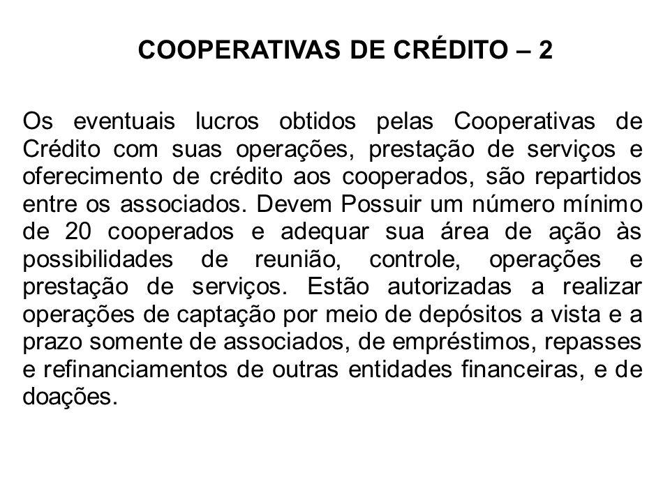 COOPERATIVAS DE CRÉDITO – 2 Os eventuais lucros obtidos pelas Cooperativas de Crédito com suas operações, prestação de serviços e oferecimento de crédito aos cooperados, são repartidos entre os associados.