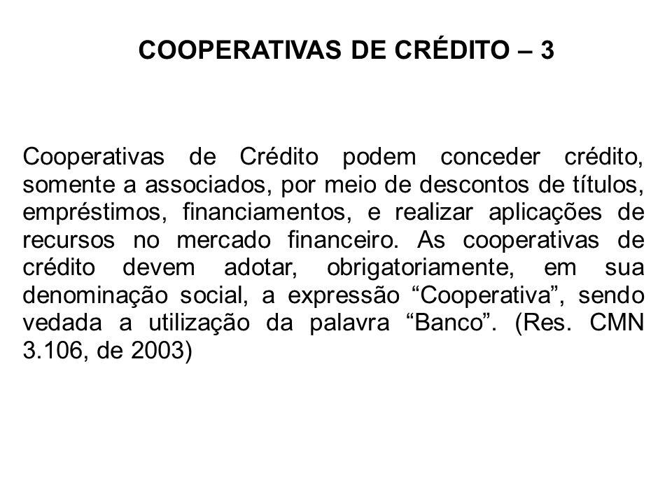 COOPERATIVAS DE CRÉDITO – 3 Cooperativas de Crédito podem conceder crédito, somente a associados, por meio de descontos de títulos, empréstimos, financiamentos, e realizar aplicações de recursos no mercado financeiro.
