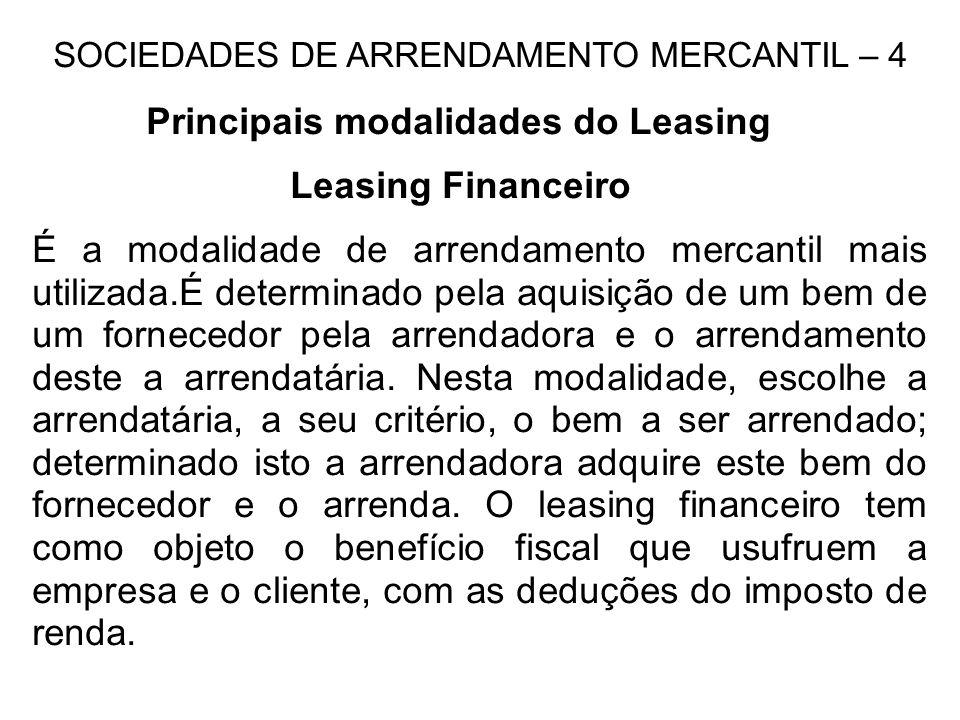 SOCIEDADES DE ARRENDAMENTO MERCANTIL – 4 Principais modalidades do Leasing Leasing Financeiro É a modalidade de arrendamento mercantil mais utilizada.É determinado pela aquisição de um bem de um fornecedor pela arrendadora e o arrendamento deste a arrendatária.