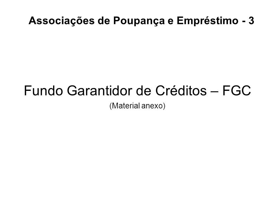 Fundo Garantidor de Créditos – FGC (Material anexo) Associações de Poupança e Empréstimo - 3