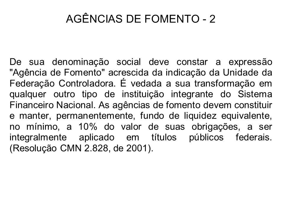 AGÊNCIAS DE FOMENTO - 2 De sua denominação social deve constar a expressão Agência de Fomento acrescida da indicação da Unidade da Federação Controladora.