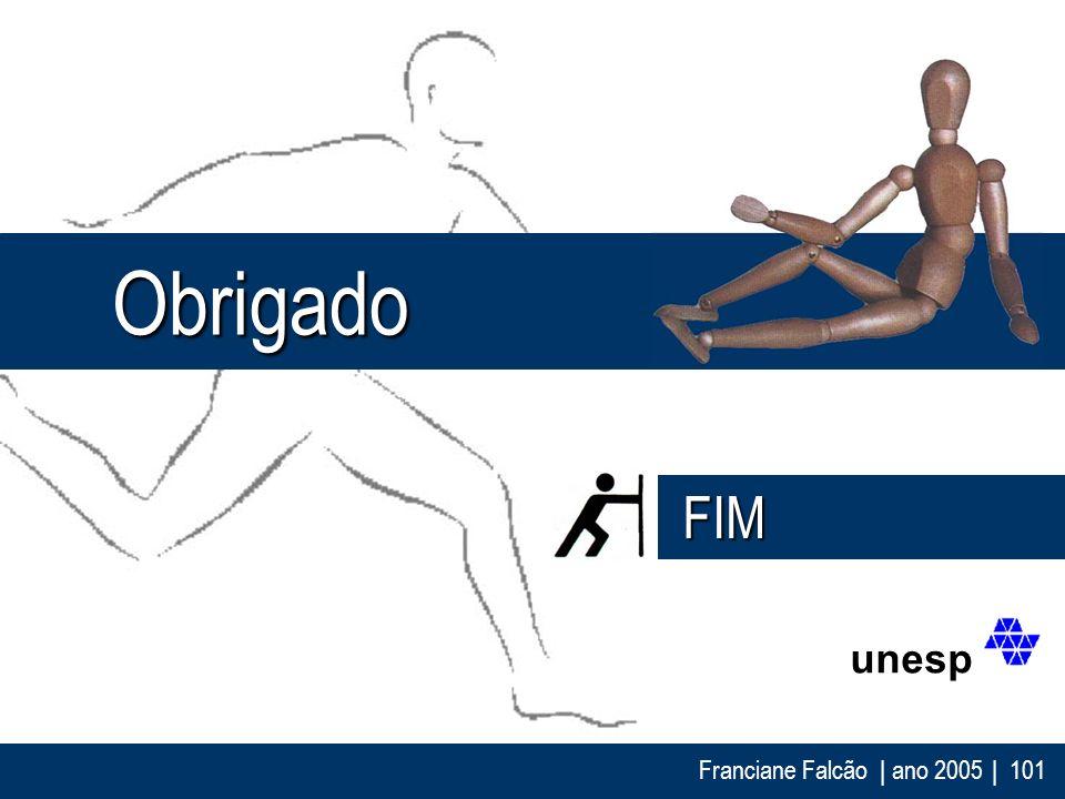 Franciane Falcão   ano 2005  101 Obrigado Obrigado FIM FIM unesp