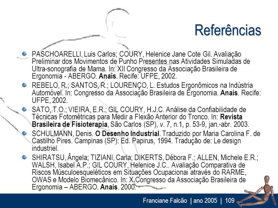 Franciane Falcão   ano 2005  109 Referências PASCHOARELLI, Luis Carlos; COURY, Helenice Jane Cote Gil. Avaliação Preliminar dos Movimentos de Punho Pr