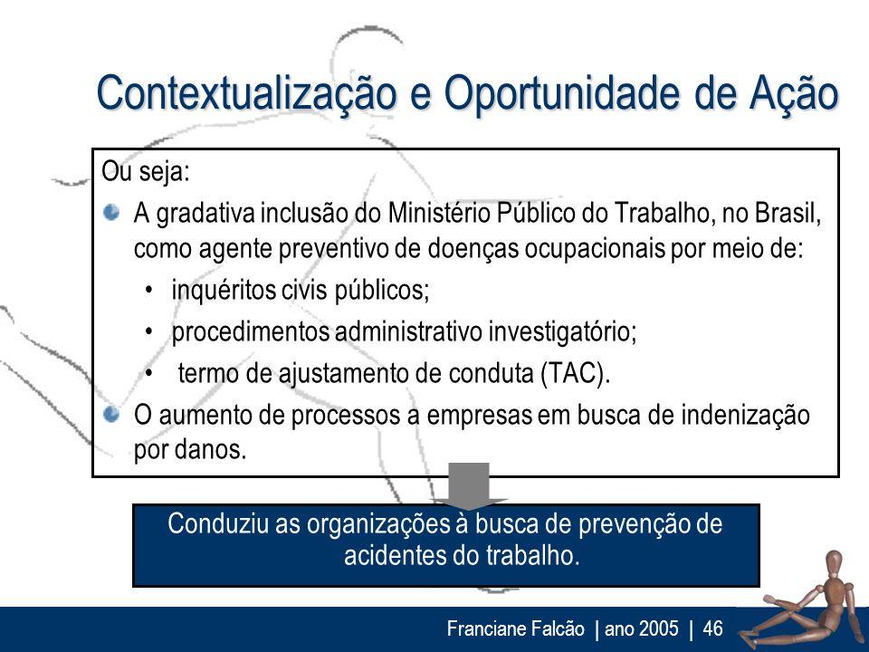 Franciane Falcão   ano 2005  46 Contextualização e Oportunidade de Ação Ou seja: A gradativa inclusão do Ministério Público do Trabalho, no Brasil, co