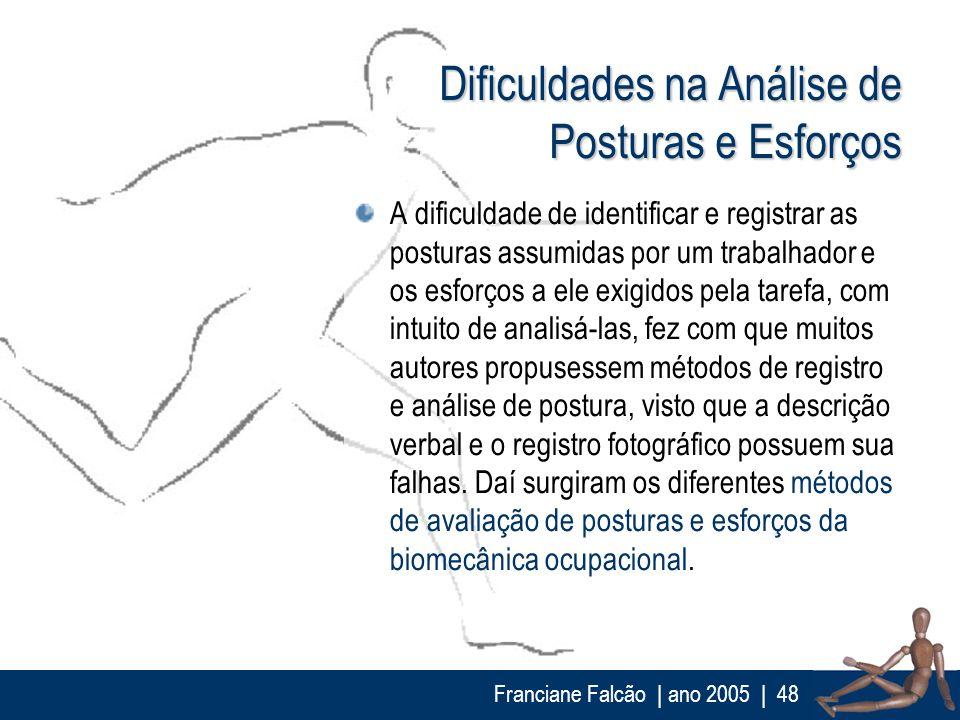 Franciane Falcão   ano 2005  48 Dificuldades na Análise de Posturas e Esforços A dificuldade de identificar e registrar as posturas assumidas por um t