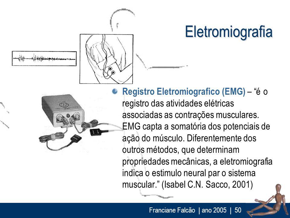 Franciane Falcão   ano 2005  50 Eletromiografia Registro Eletromiografico (EMG) – é o registro das atividades elétricas associadas as contrações muscu