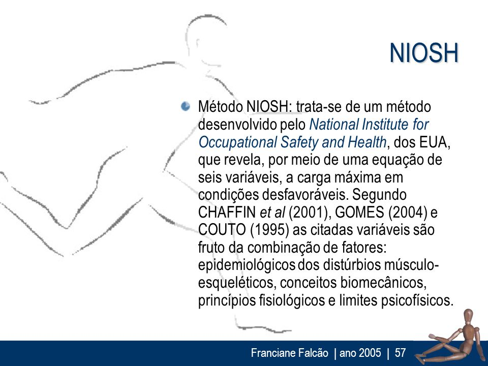 Franciane Falcão | ano 2005| 57 NIOSH Método NIOSH: trata-se de um método desenvolvido pelo National Institute for Occupational Safety and Health, dos