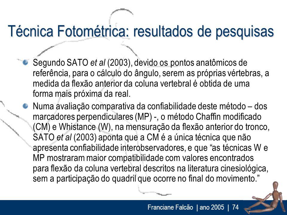 Franciane Falcão   ano 2005  74 Técnica Fotométrica: resultados de pesquisas Segundo SATO et al (2003), devido os pontos anatômicos de referência, par