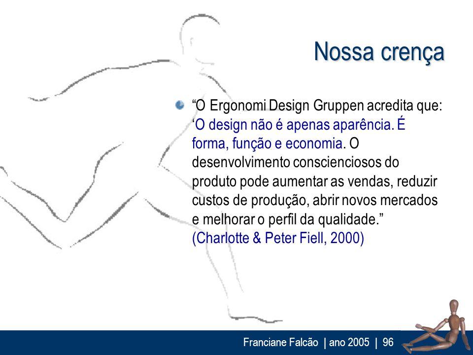 Franciane Falcão   ano 2005  96 Nossa crença O Ergonomi Design Gruppen acredita que:O design não é apenas aparência. É forma, função e economia. O des