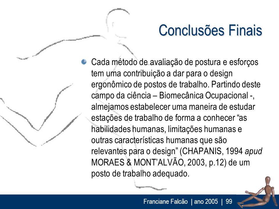 Franciane Falcão   ano 2005  99 Conclusões Finais Cada método de avaliação de postura e esforços tem uma contribuição a dar para o design ergonômico d