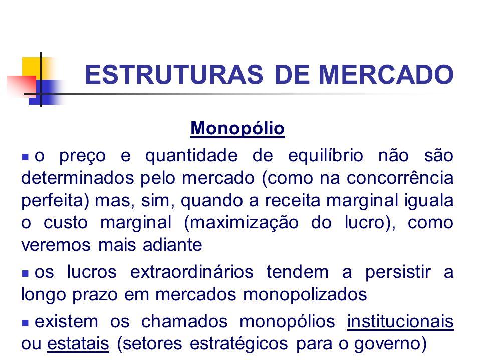 ESTRUTURAS DE MERCADO Oligopólio estrutura de mercado onde um pequeno número de empresas domina a oferta podemos ter um pequeno número de empresas (indústria automobilística) ou um grande número de empresas mas com poucas dominando o mercado (indústria de bebidas) no caso brasileiro os exemplos são inúmeros (papel, farmacêutica, química, entre outros)